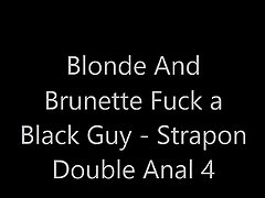 Blonde and Brunette fuck a Black Guy - Strapon Double Anal 4